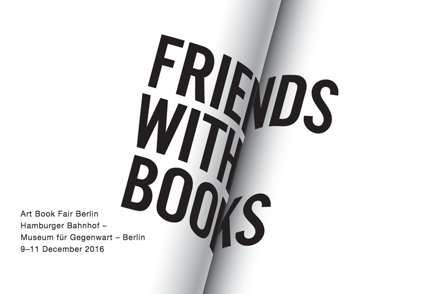 FRIENDS WITH BOOKS – ART BOOK FAIR BERLIN 2016